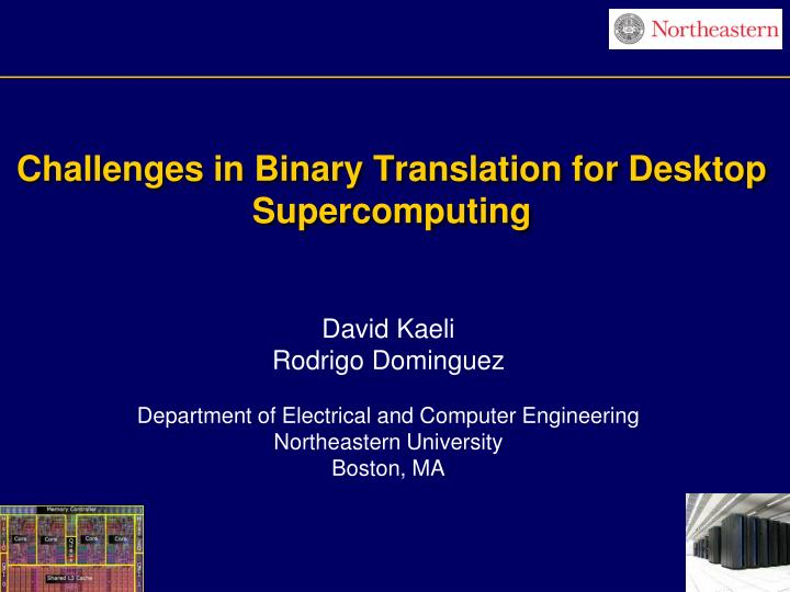 Challenges in binary translation for desktop supercomputing l.jpg