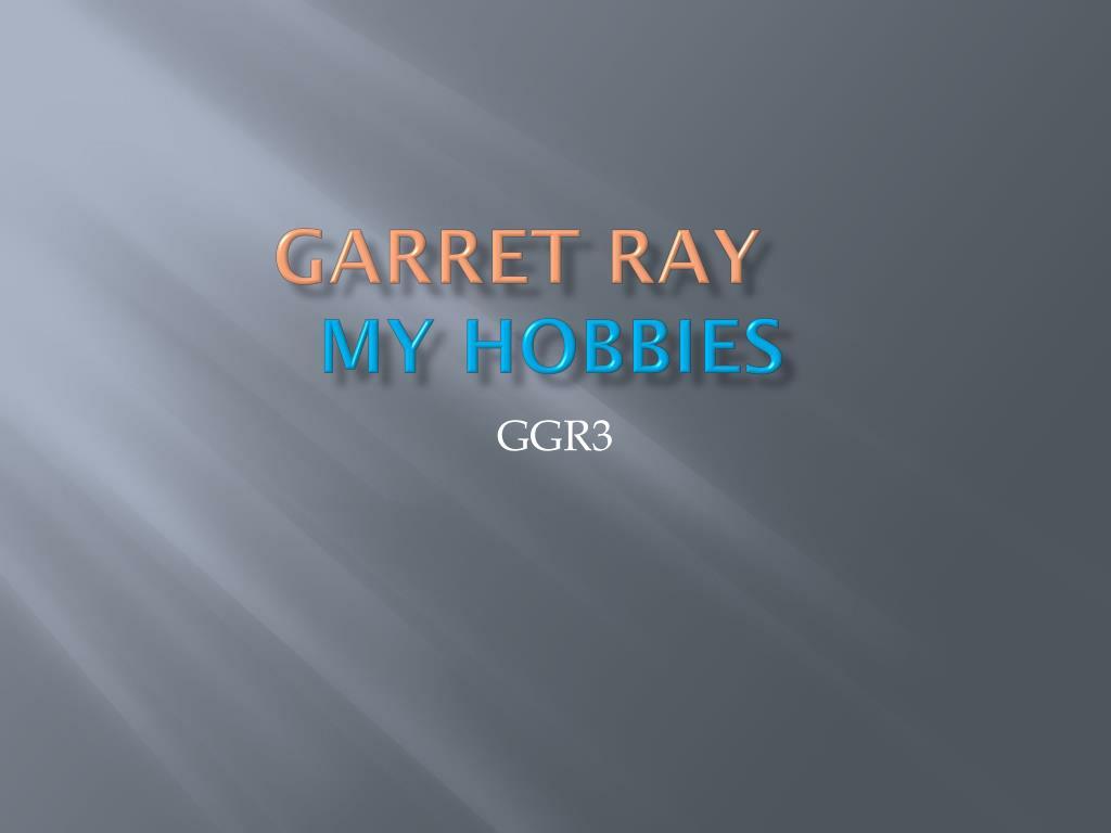 garret ray my hobbies