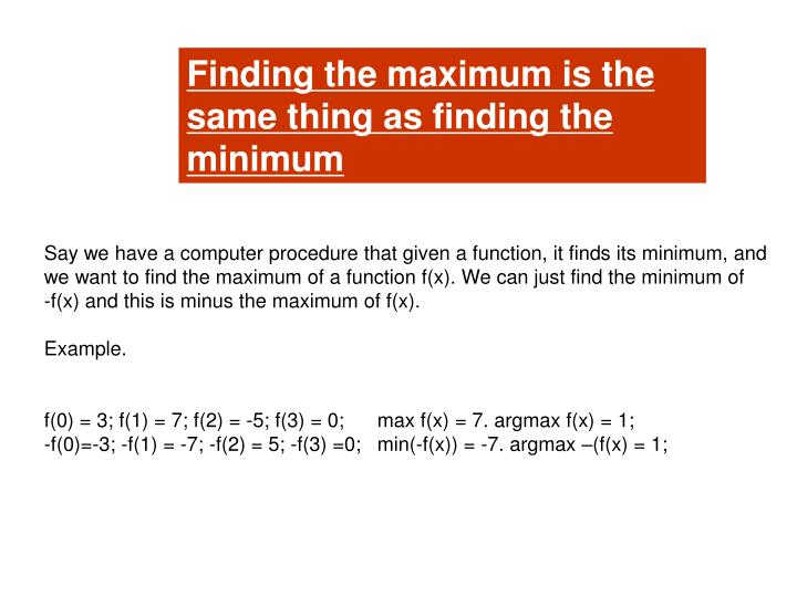Finding the maximum is the same thing as finding the minimum