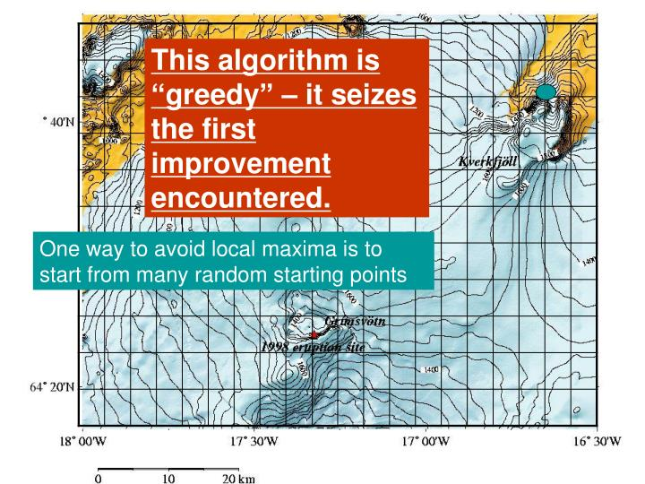 "This algorithm is ""greedy"" – it seizes the first improvement encountered."