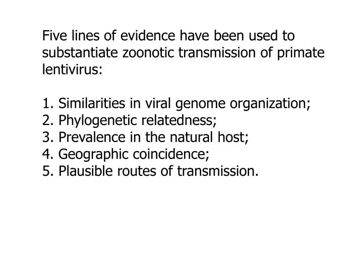 Five lines of evidence have been used to substantiate zoonotic transmission of primate lentivirus: