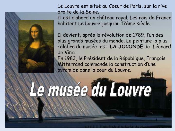 Le Louvre est situé au Coeur de Paris, sur la rive droite de la Seine.