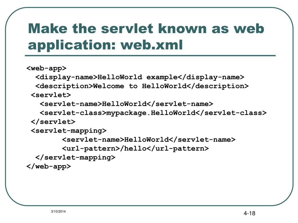 Make the servlet known as web application: web.xml