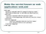 make the servlet known as web application web xml