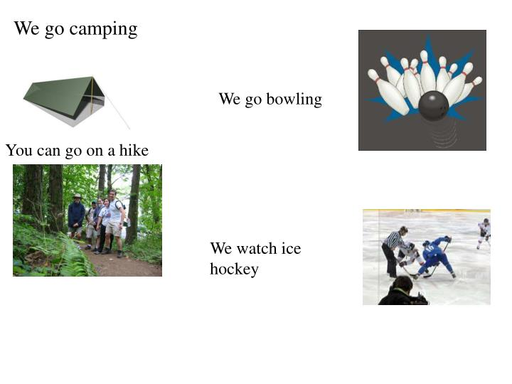 We go camping