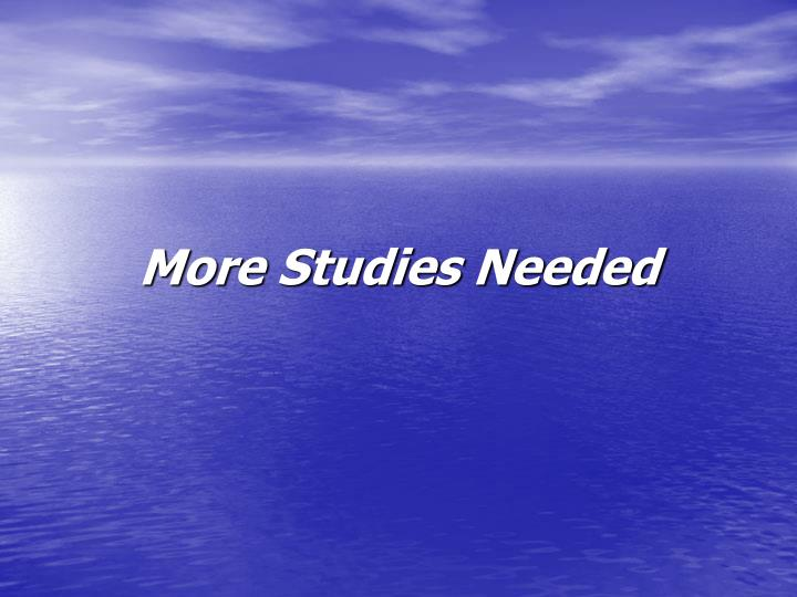 More Studies Needed