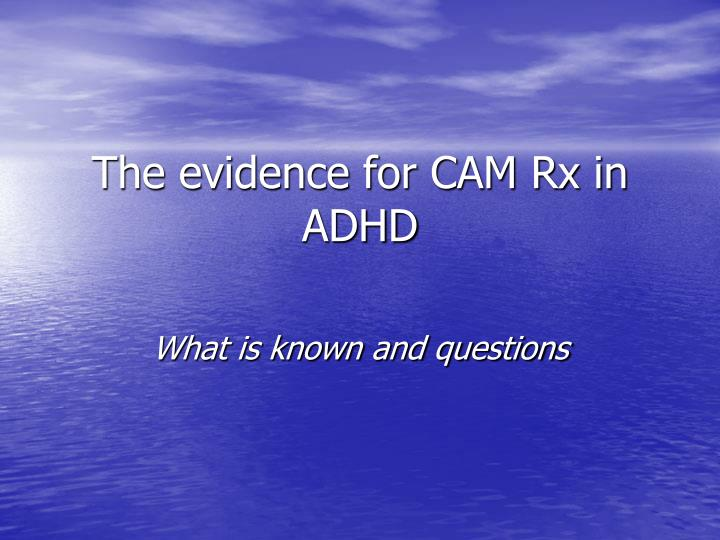 The evidence for CAM Rx in ADHD
