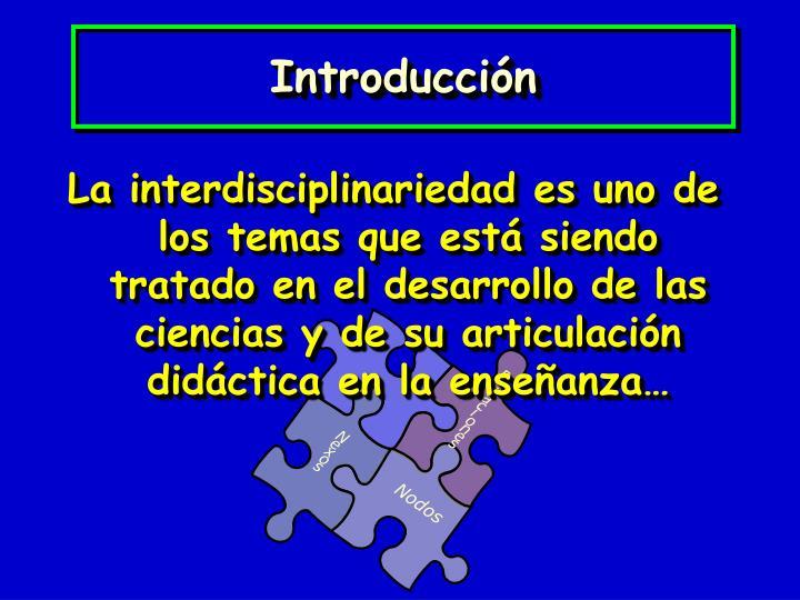 La interdisciplinariedad es uno de los temas que está siendo tratado en el desarrollo de las ciencias y de su articulación didáctica en la enseñanza…
