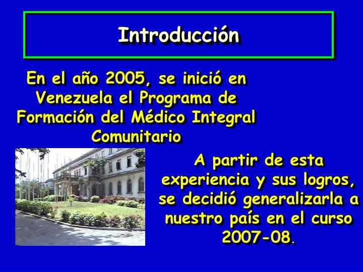 En el año 2005, se inició en Venezuela el Programa de Formación del Médico Integral Comunitario