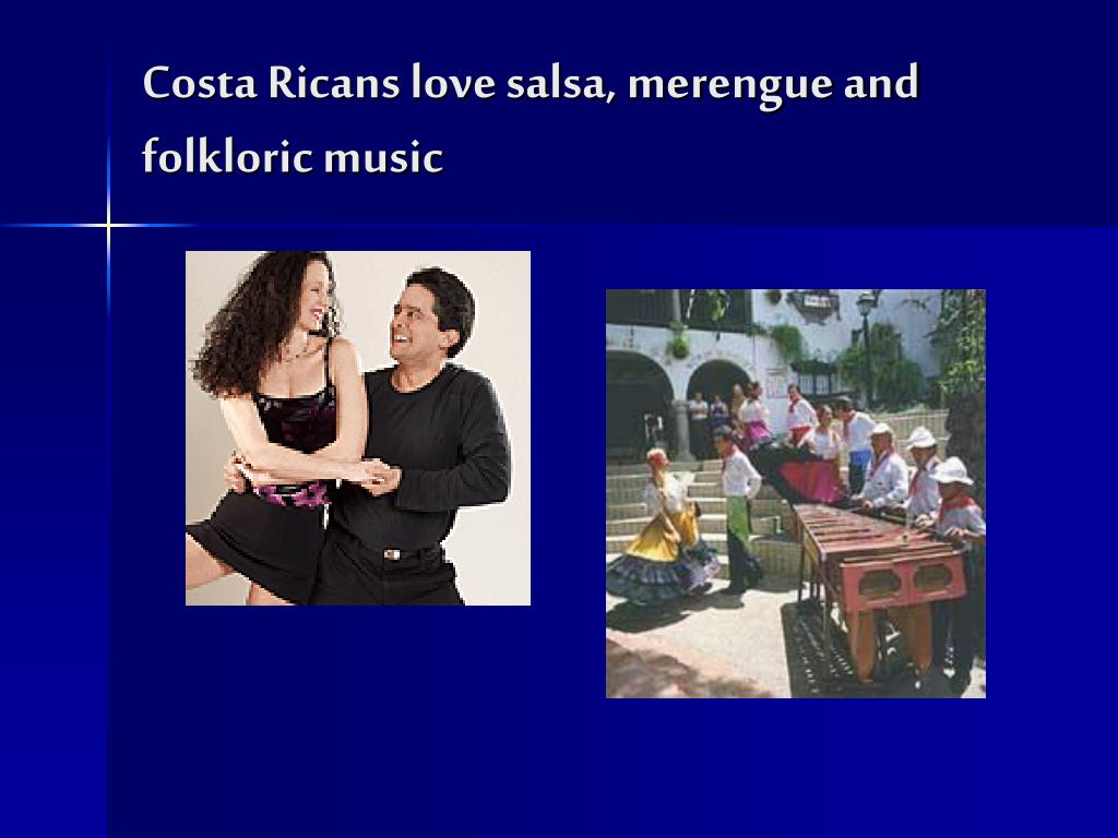 Costa Ricans love salsa, merengue and folkloric music