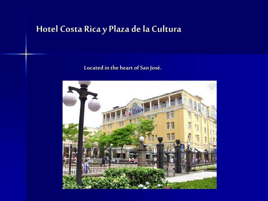 Hotel Costa Rica y Plaza de la Cultura