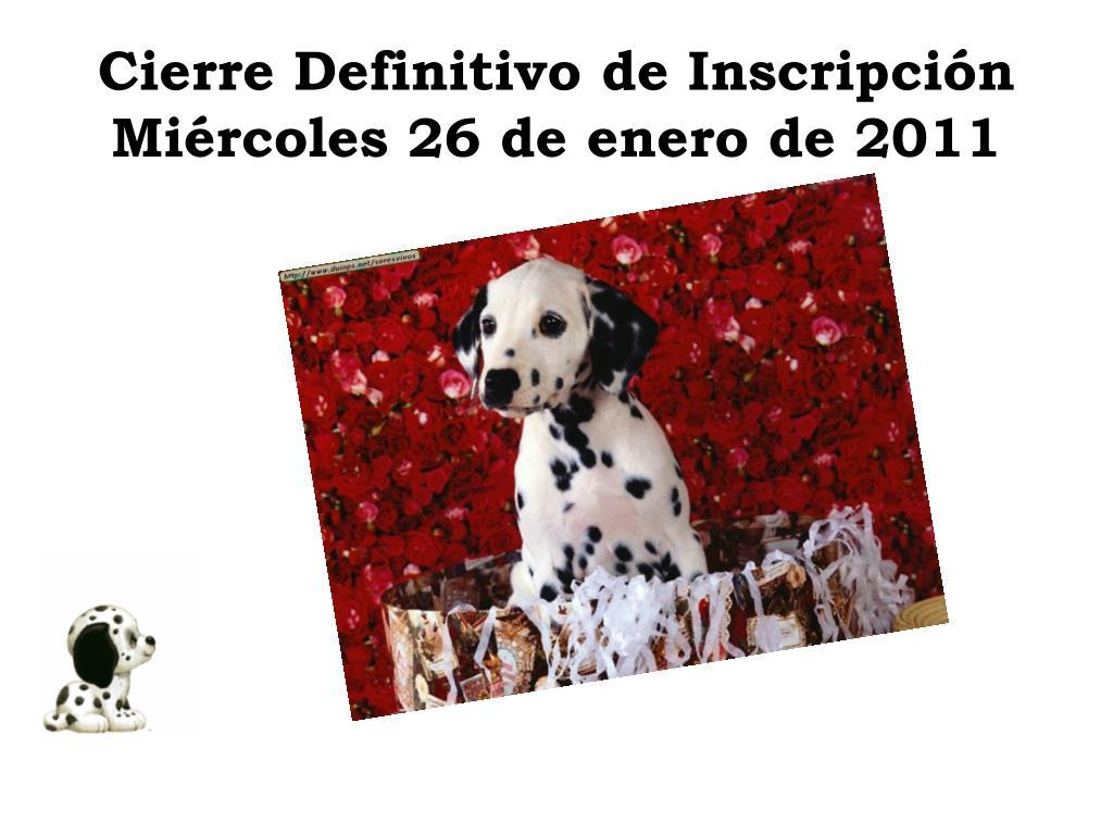 Cierre Definitivo de Inscripción Miércoles 26 de enero de 2011