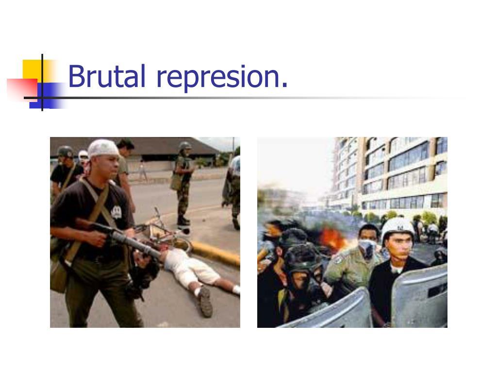 Brutal represion.