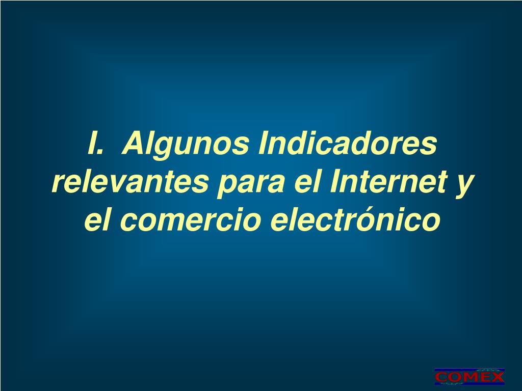I.  Algunos Indicadores relevantes para el Internet y el comercio electrónico
