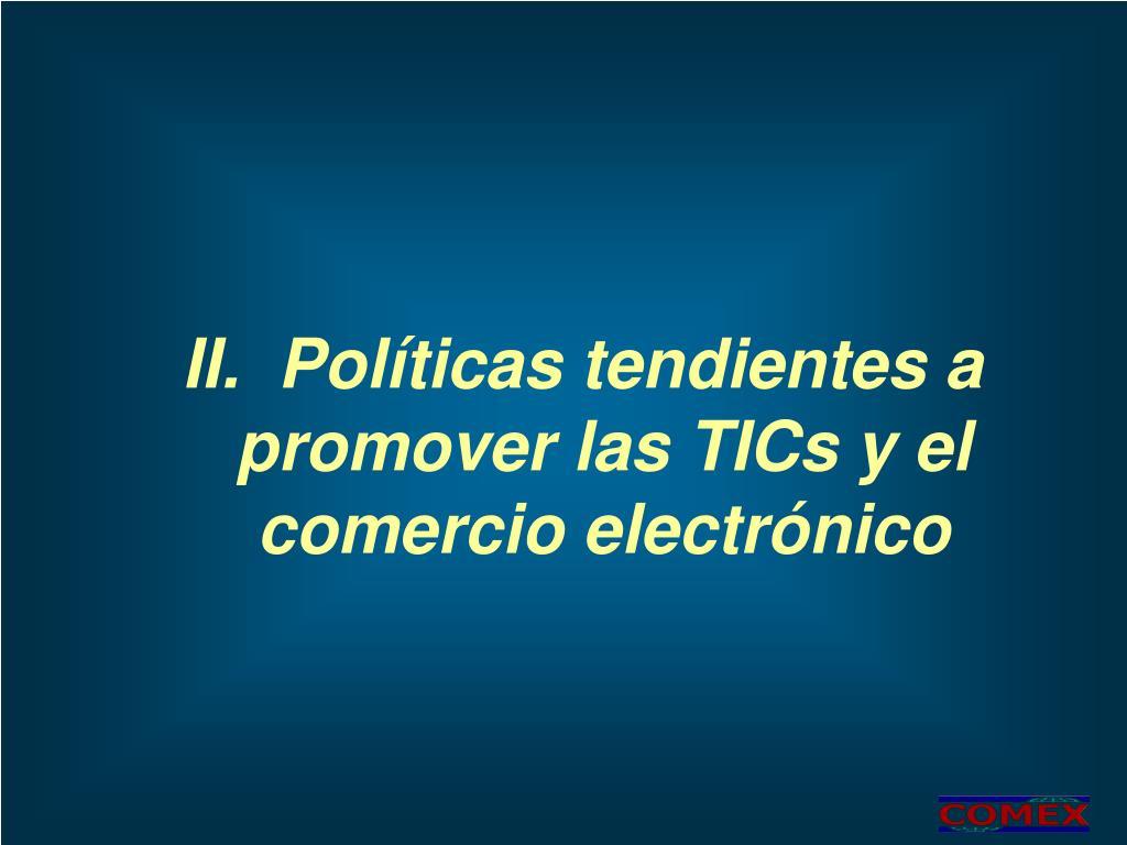 II.  Políticas tendientes a promover las TICs y el comercio electrónico