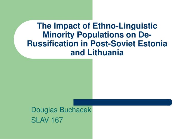 The Impact of Ethno-Linguistic Minority Populations on De-Russification in Post-Soviet Estonia and L...