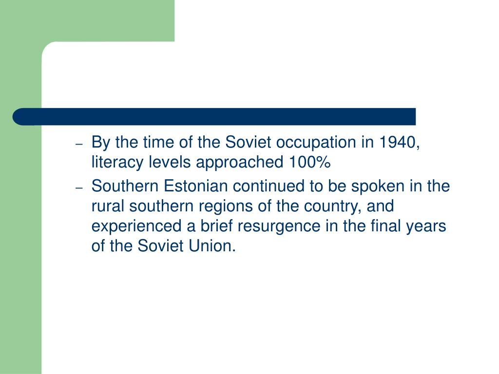 By the time of the Soviet occupation in 1940, literacy levels approached 100%
