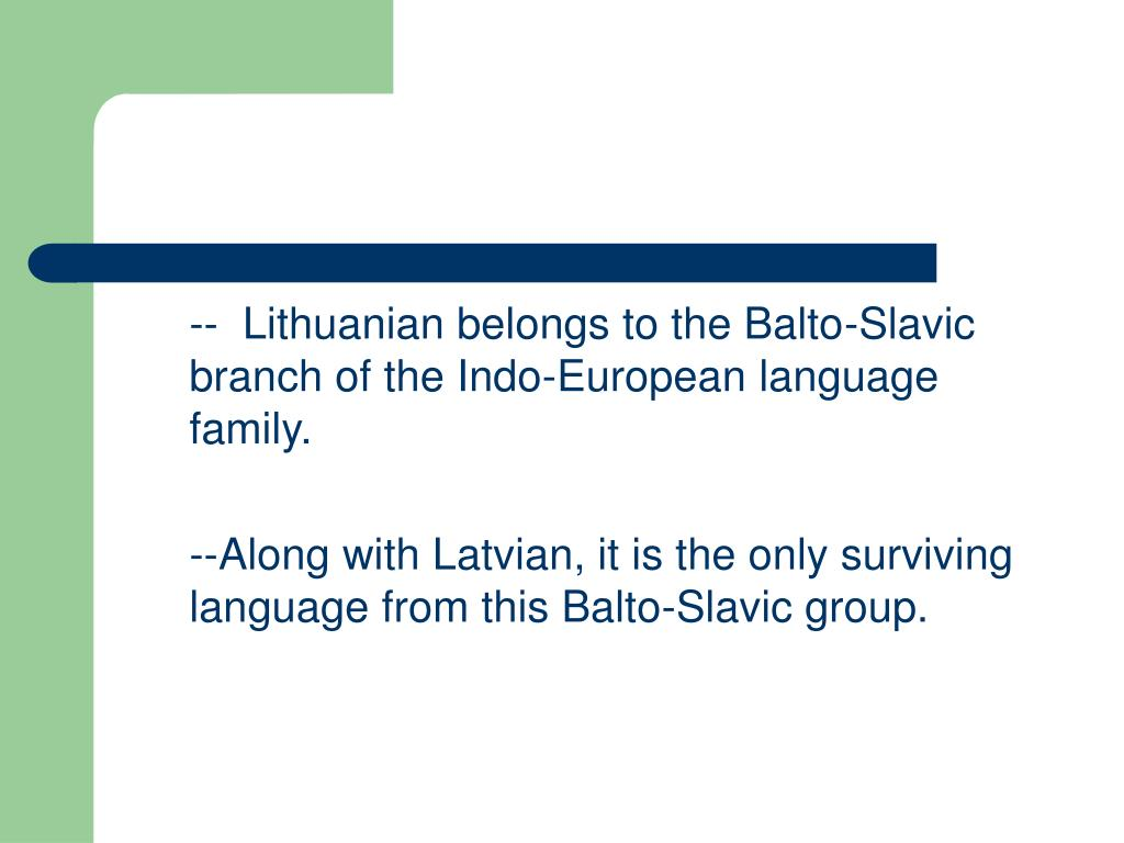 --  Lithuanian belongs to the Balto-Slavic branch of the Indo-European language family.