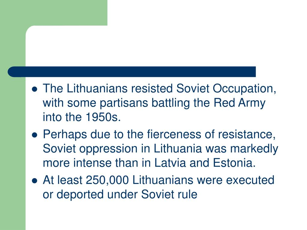 The Lithuanians resisted Soviet Occupation, with some partisans battling the Red Army into the 1950s.