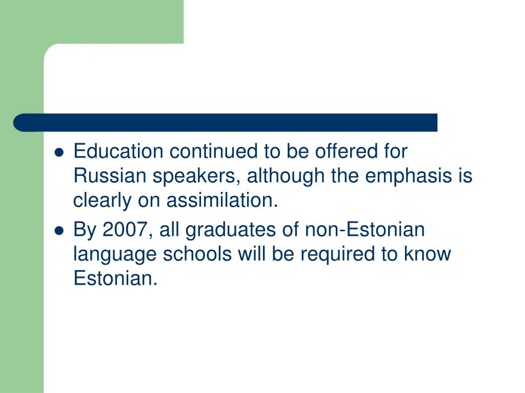 Education continued to be offered for Russian speakers, although the emphasis is clearly on assimilation.