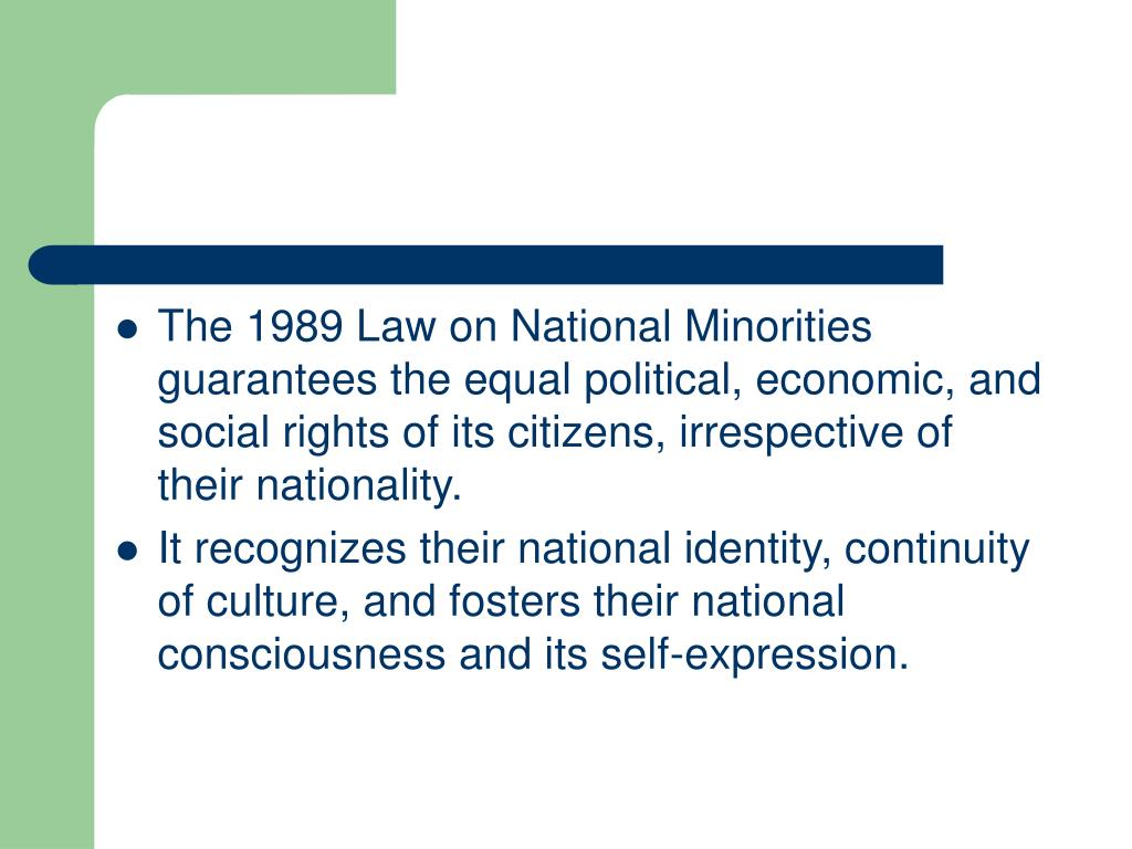 The 1989 Law on National Minorities guarantees the equal political, economic, and social rights of its citizens, irrespective of their nationality.
