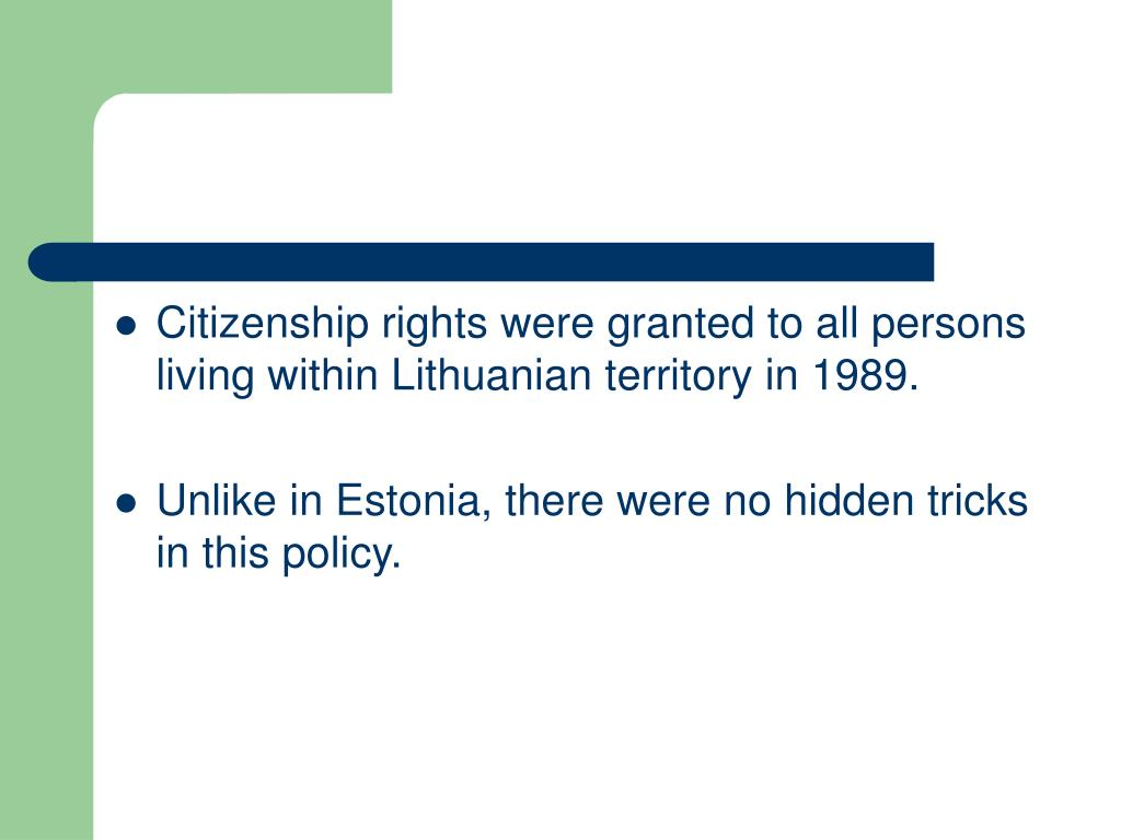 Citizenship rights were granted to all persons living within Lithuanian territory in 1989.