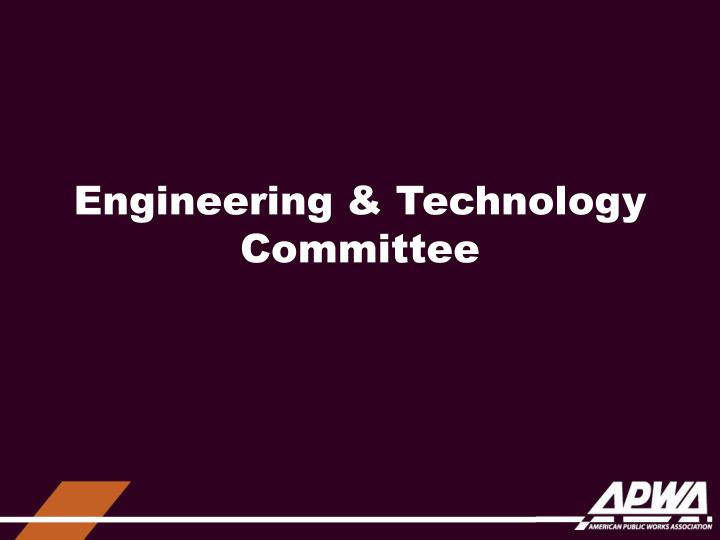 Engineering & Technology Committee