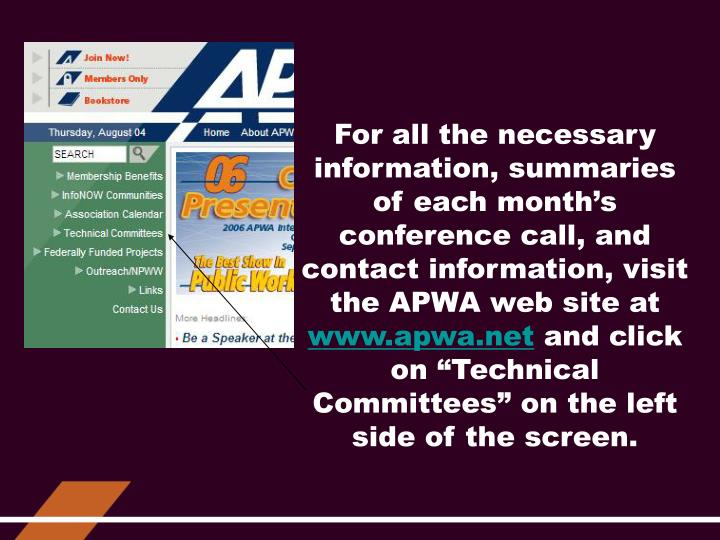 For all the necessary information, summaries of each month's conference call, and contact information, visit the APWA web site at