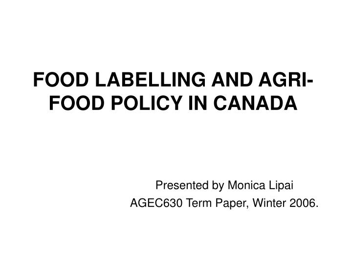 FOOD LABELLING AND AGRI-FOOD POLICY IN CANADA