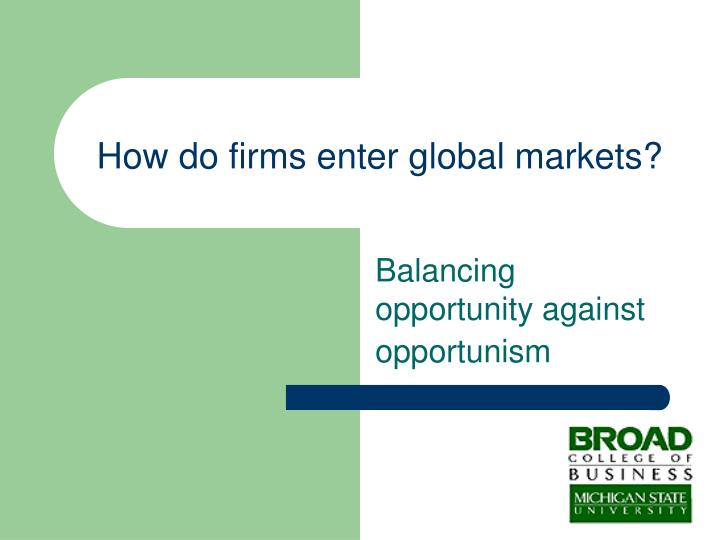 How do firms enter global markets?