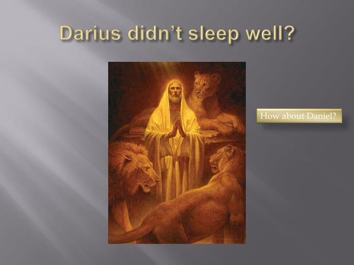 Darius didn't sleep well?
