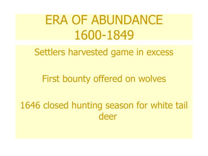 ERA OF ABUNDANCE      1600-1849