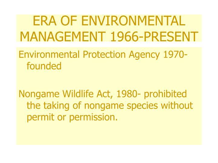 ERA OF ENVIRONMENTAL MANAGEMENT 1966-PRESENT