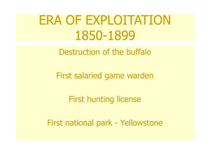ERA OF EXPLOITATION