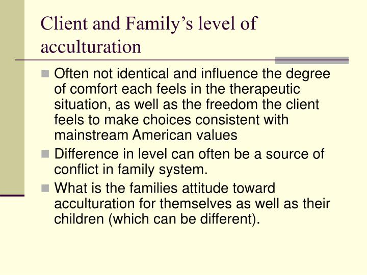 Client and Family's level of acculturation