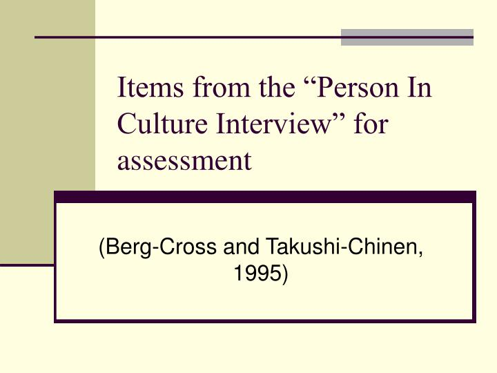 "Items from the ""Person In Culture Interview"" for assessment"