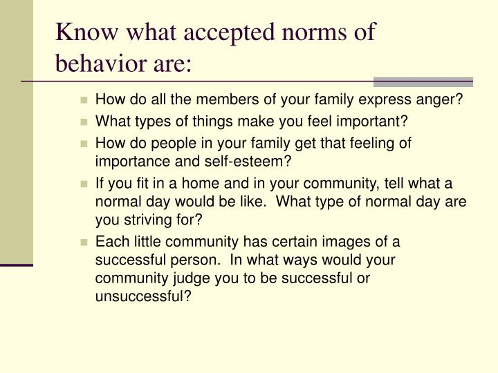 Know what accepted norms of behavior are: