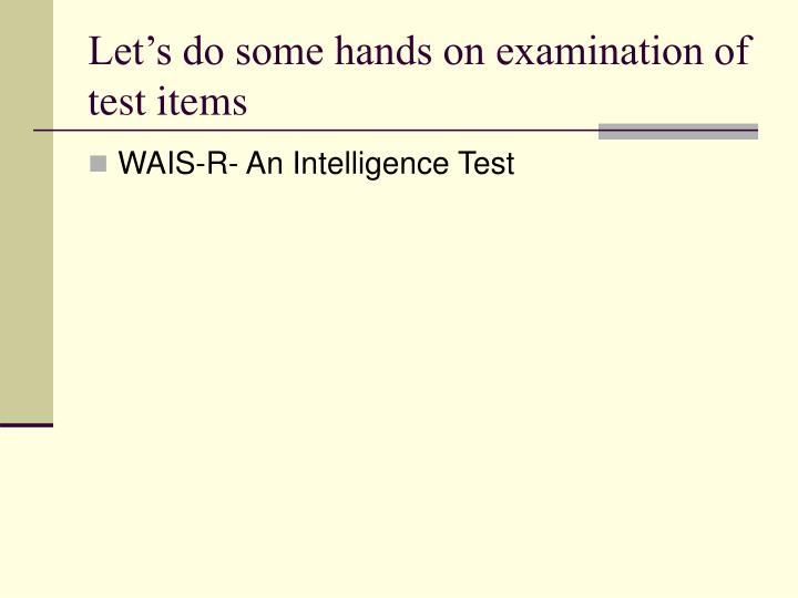 Let's do some hands on examination of test items