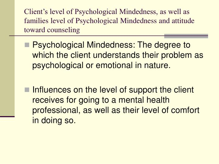 Client's level of Psychological Mindedness, as well as families level of Psychological Mindedness and attitude toward counseling