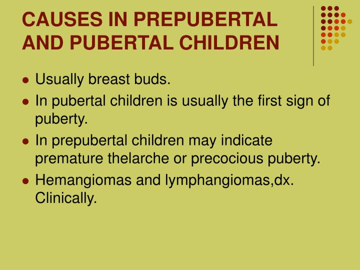 CAUSES IN PREPUBERTAL AND PUBERTAL CHILDREN