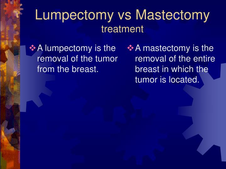 A lumpectomy is the removal of the tumor from the breast.