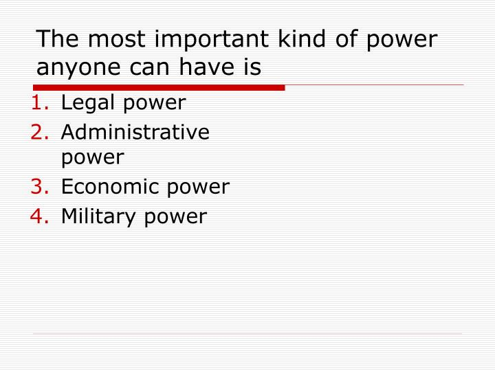The most important kind of power anyone can have is