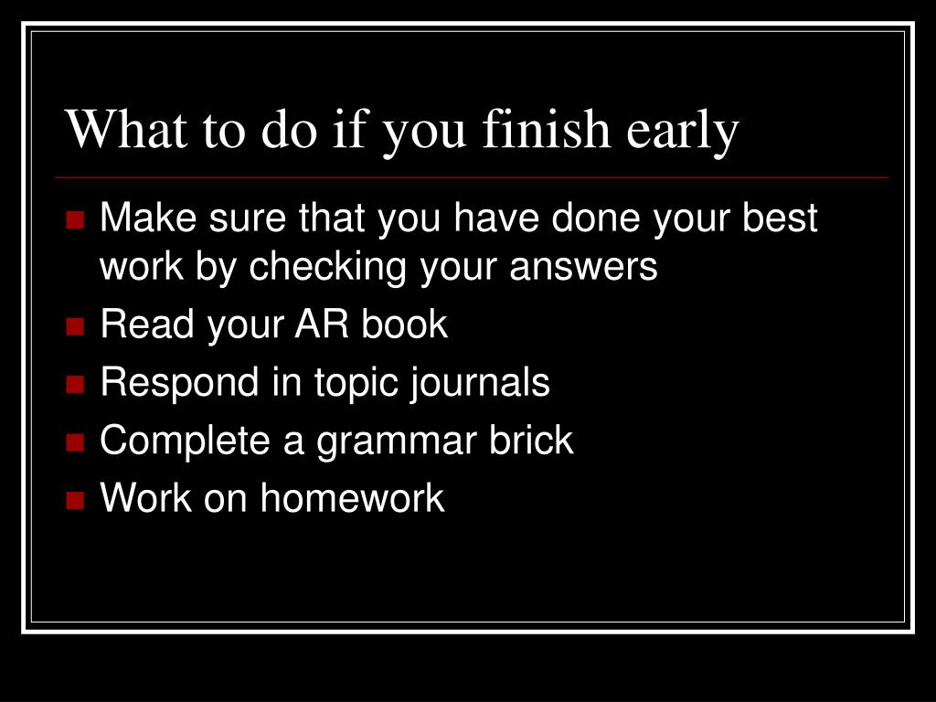 What to do if you finish early