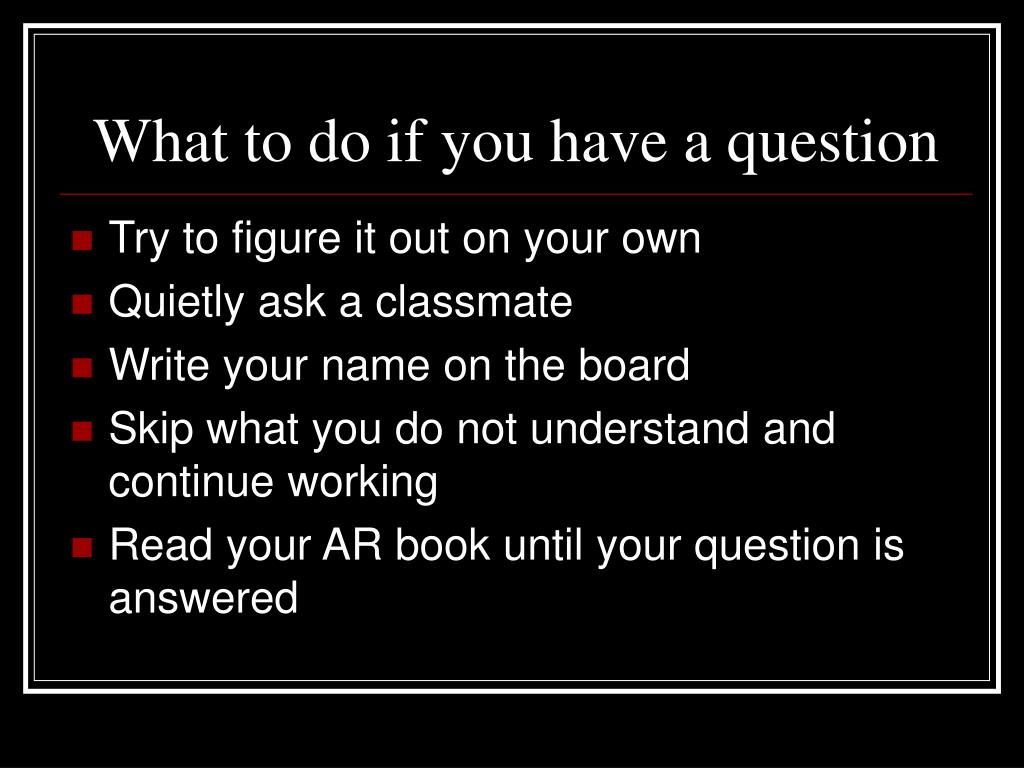 What to do if you have a question