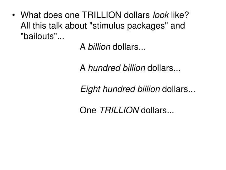 What does one TRILLION dollars