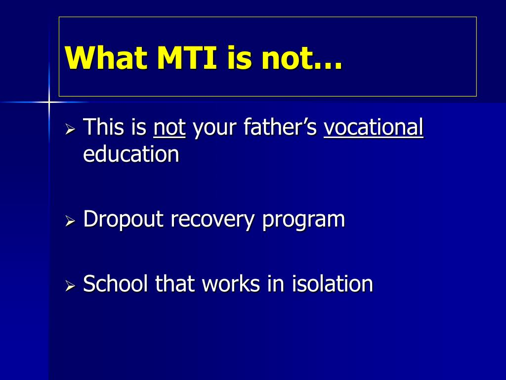 What MTI is not…