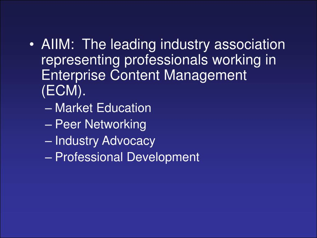 AIIM:  The leading industry association representing professionals working in Enterprise Content Management (ECM).
