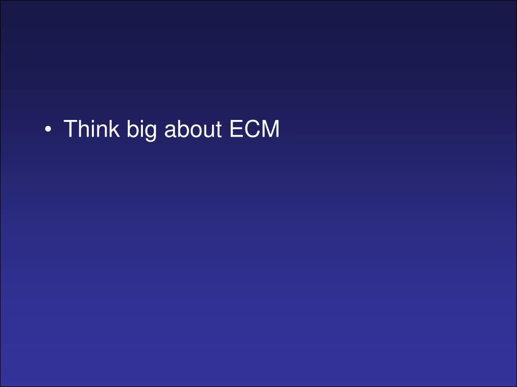 Think big about ECM