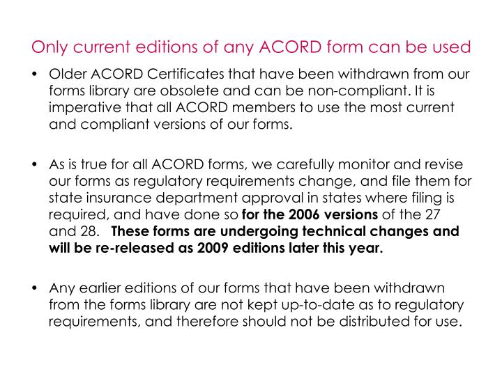 Only current editions of any ACORD form can be used