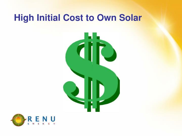 High Initial Cost to Own Solar